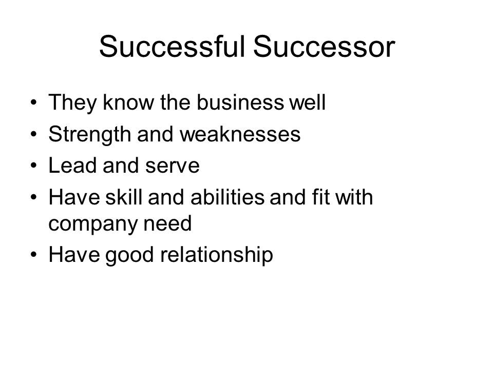 Successful Successor They know the business well