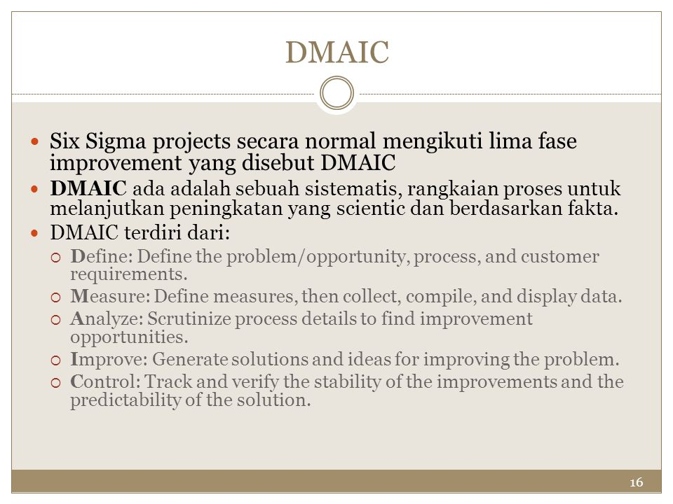 DMAIC Six Sigma projects secara normal mengikuti lima fase improvement yang disebut DMAIC.
