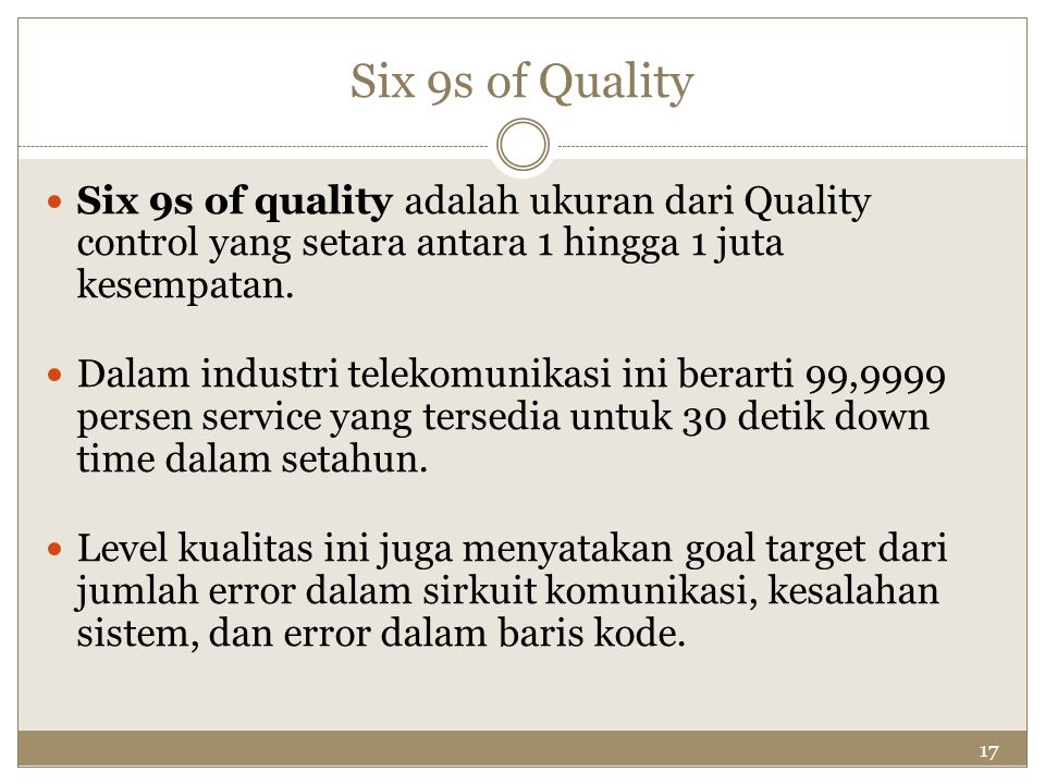 Six 9s of Quality Six 9s of quality adalah ukuran dari Quality control yang setara antara 1 hingga 1 juta kesempatan.