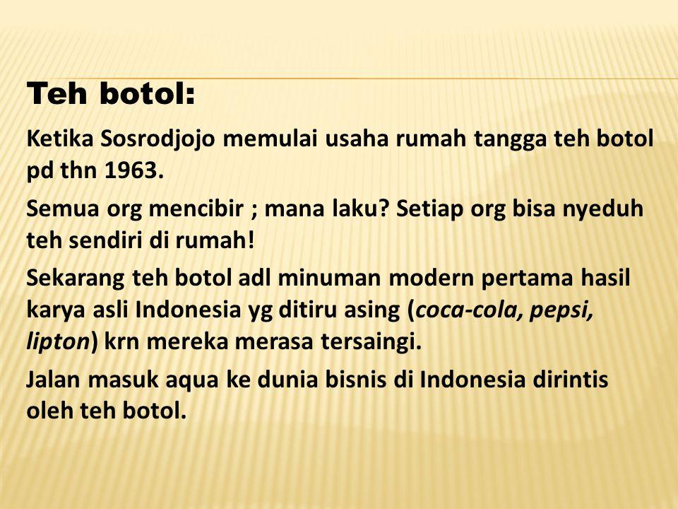 Teh botol: Ketika Sosrodjojo memulai usaha rumah tangga teh botol pd thn 1963.