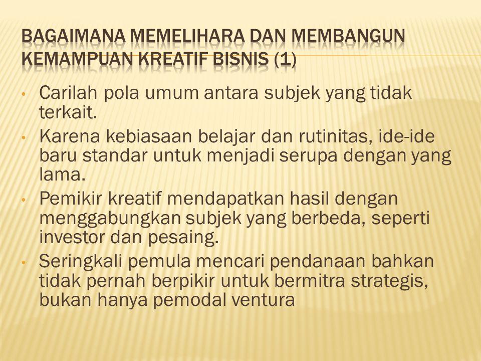 Bagaimana memelihara dan membangun kemampuan kreatif bisnis (1)