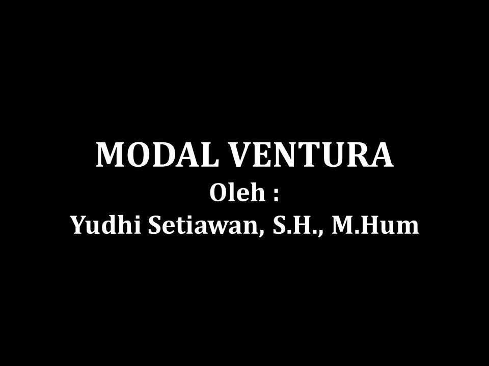 MODAL VENTURA Oleh : Yudhi Setiawan, S.H., M.Hum
