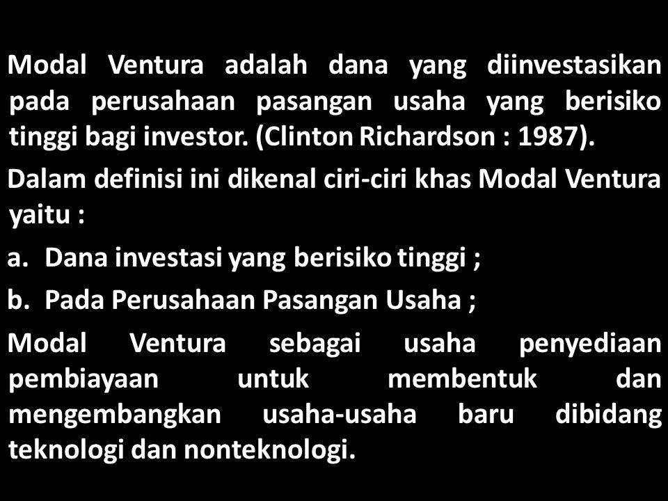 Modal Ventura adalah dana yang diinvestasikan pada perusahaan pasangan usaha yang berisiko tinggi bagi investor. (Clinton Richardson : 1987).
