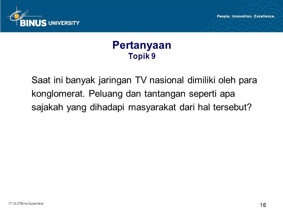 Pertanyaan Topik 9 Saat ini banyak jaringan TV nasional dimiliki oleh para. konglomerat. Peluang dan tantangan seperti apa.