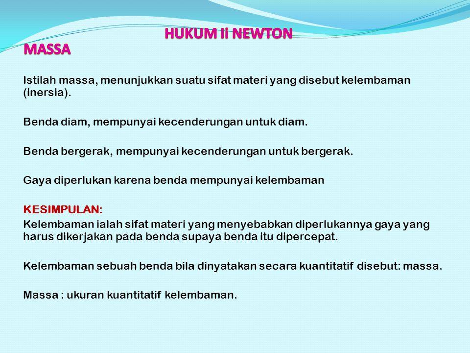 HUKUM Ii NEWTON MASSA. Istilah massa, menunjukkan suatu sifat materi yang disebut kelembaman (inersia).