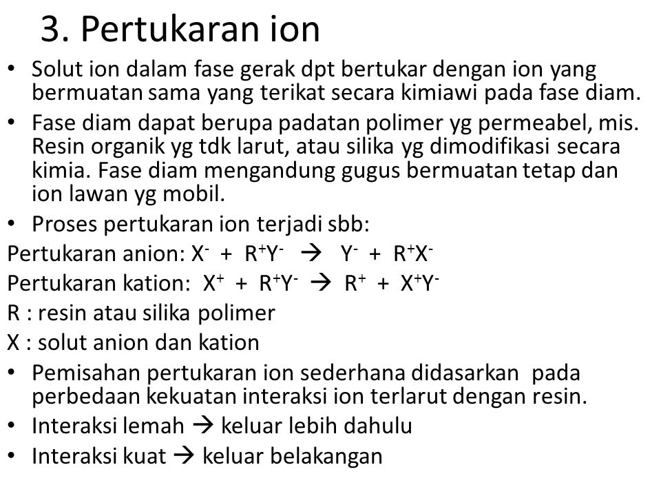3. Pertukaran ion Solut ion dalam fase gerak dpt bertukar dengan ion yang bermuatan sama yang terikat secara kimiawi pada fase diam.