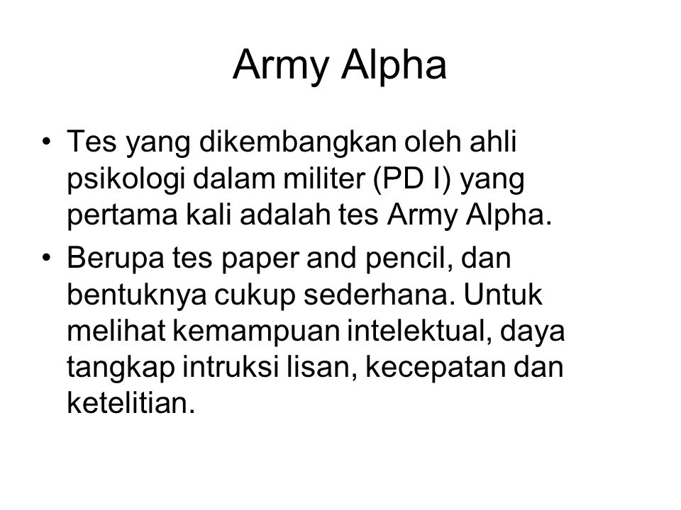 Army Alpha Tes yang dikembangkan oleh ahli psikologi dalam militer (PD I) yang pertama kali adalah tes Army Alpha.