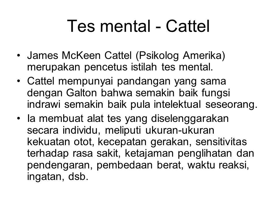 Tes mental - Cattel James McKeen Cattel (Psikolog Amerika) merupakan pencetus istilah tes mental.