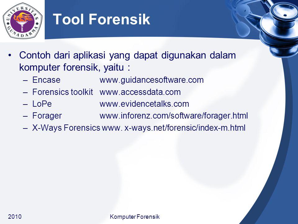 Tool Forensik Contoh dari aplikasi yang dapat digunakan dalam komputer forensik, yaitu : Encase www.guidancesoftware.com.