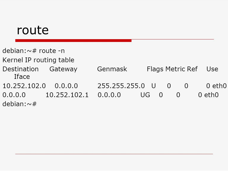 route debian:~# route -n Kernel IP routing table