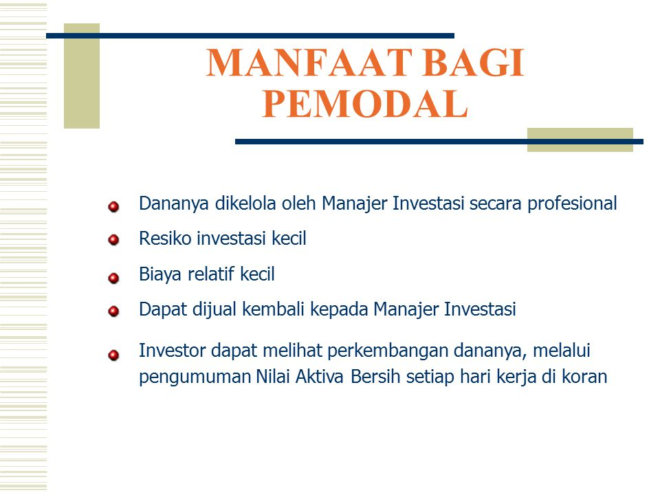 MANFAAT BAGI PEMODAL Dananya dikelola oleh Manajer Investasi secara profesional. Resiko investasi kecil.
