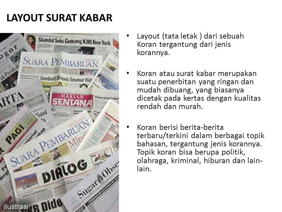 LAYOUT SURAT KABAR Layout (tata letak ) dari sebuah Koran tergantung dari jenis korannya.
