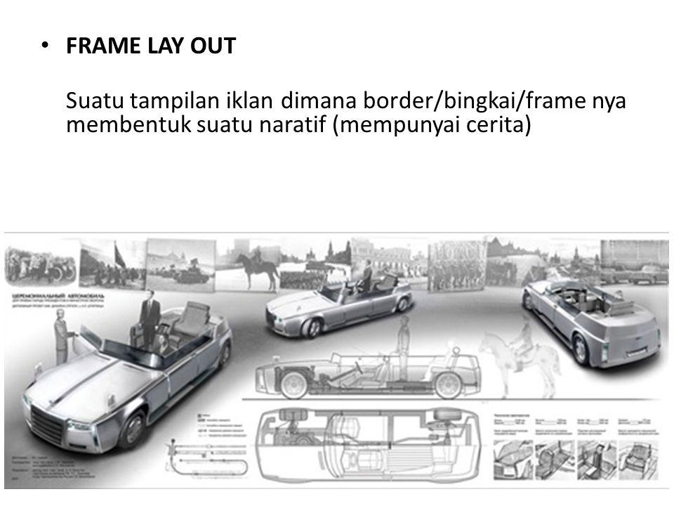 FRAME LAY OUT Suatu tampilan iklan dimana border/bingkai/frame nya membentuk suatu naratif (mempunyai cerita)