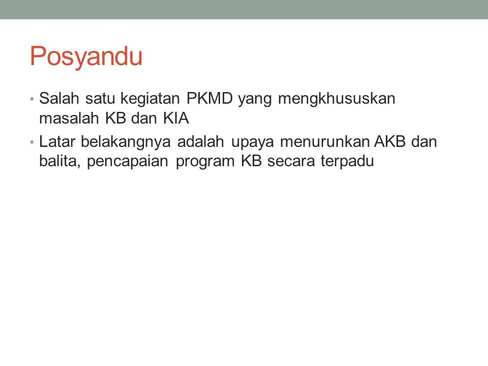 Posyandu Salah satu kegiatan PKMD yang mengkhususkan masalah KB dan KIA.