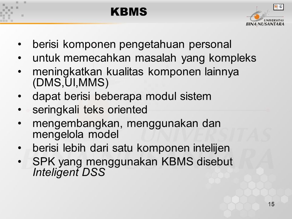 KBMS berisi komponen pengetahuan personal. untuk memecahkan masalah yang kompleks. meningkatkan kualitas komponen lainnya (DMS,UI,MMS)