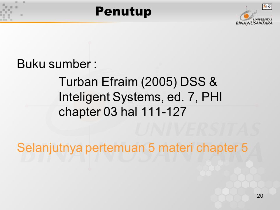 Penutup Buku sumber : Turban Efraim (2005) DSS & Inteligent Systems, ed. 7, PHI chapter 03 hal 111-127.