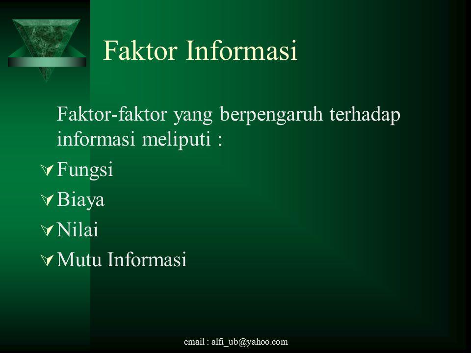Faktor Informasi Faktor-faktor yang berpengaruh terhadap informasi meliputi : Fungsi. Biaya. Nilai.