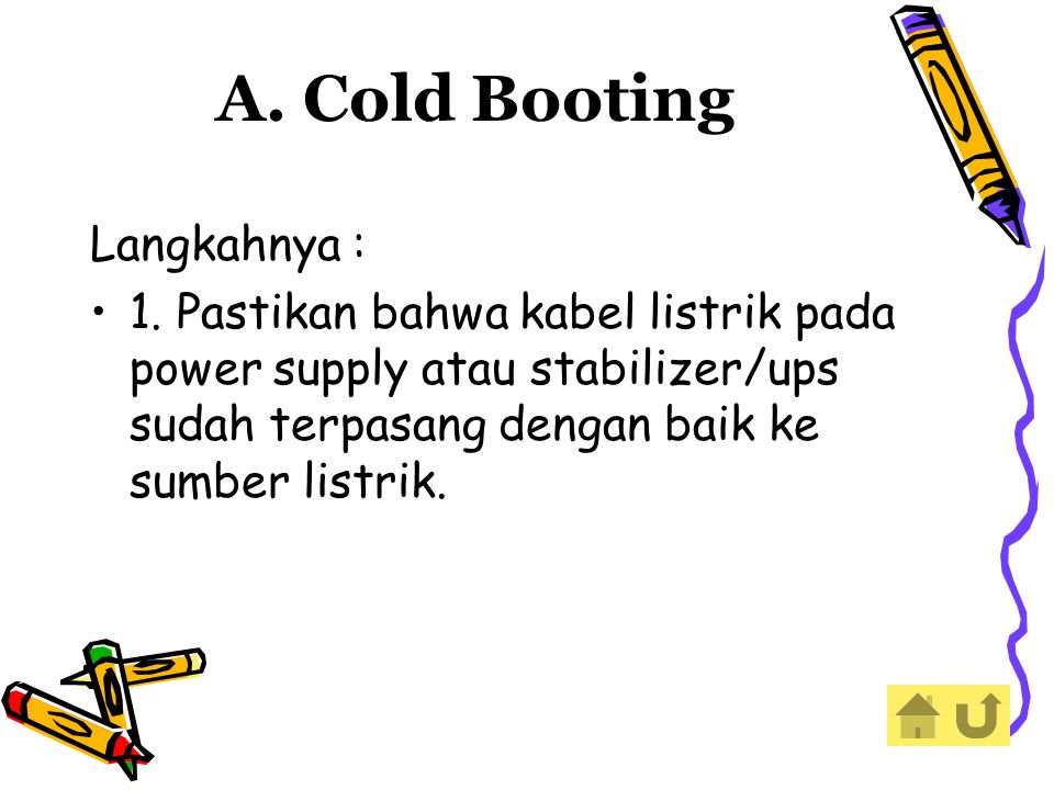 A. Cold Booting Langkahnya :