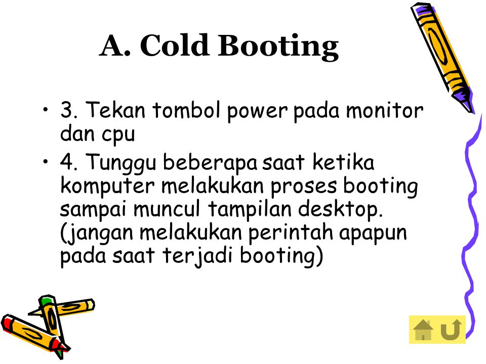 A. Cold Booting 3. Tekan tombol power pada monitor dan cpu