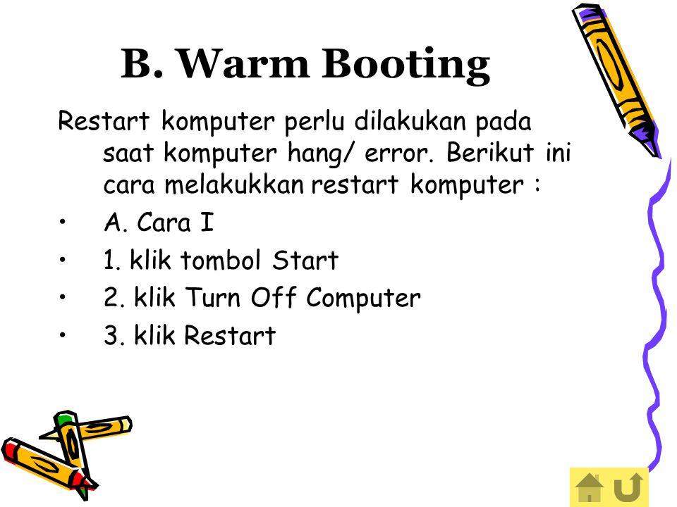 B. Warm Booting Restart komputer perlu dilakukan pada saat komputer hang/ error. Berikut ini cara melakukkan restart komputer :
