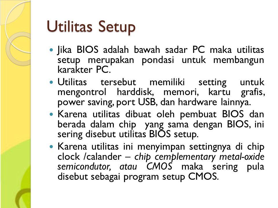 Utilitas Setup Jika BIOS adalah bawah sadar PC maka utilitas setup merupakan pondasi untuk membangun karakter PC.
