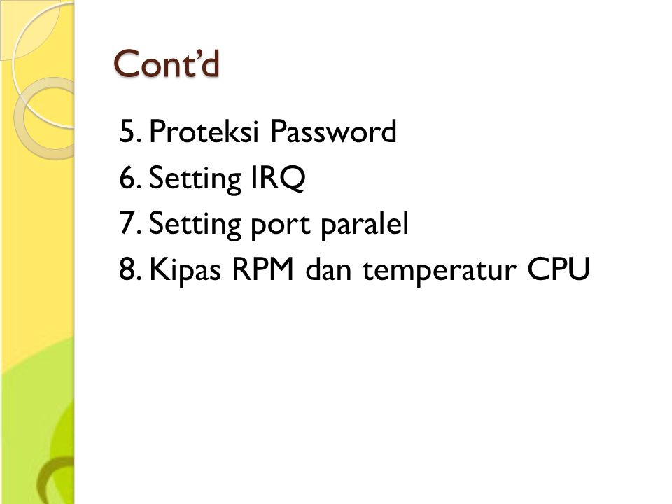 Cont'd 5. Proteksi Password 6. Setting IRQ 7. Setting port paralel 8. Kipas RPM dan temperatur CPU