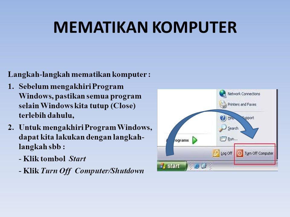 MEMATIKAN KOMPUTER Langkah-langkah mematikan komputer :