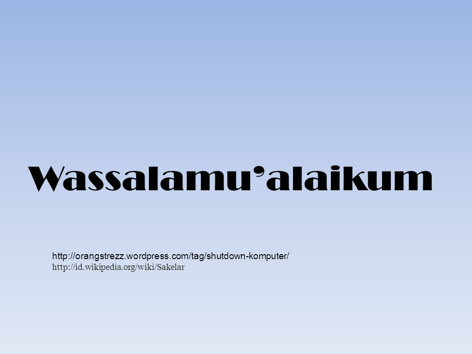 Wassalamu'alaikum http://orangstrezz.wordpress.com/tag/shutdown-komputer/ http://id.wikipedia.org/wiki/Sakelar.