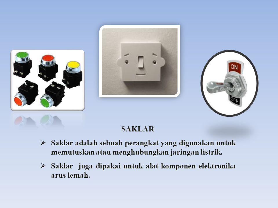 SAKLAR Saklar adalah sebuah perangkat yang digunakan untuk memutuskan atau menghubungkan jaringan listrik.