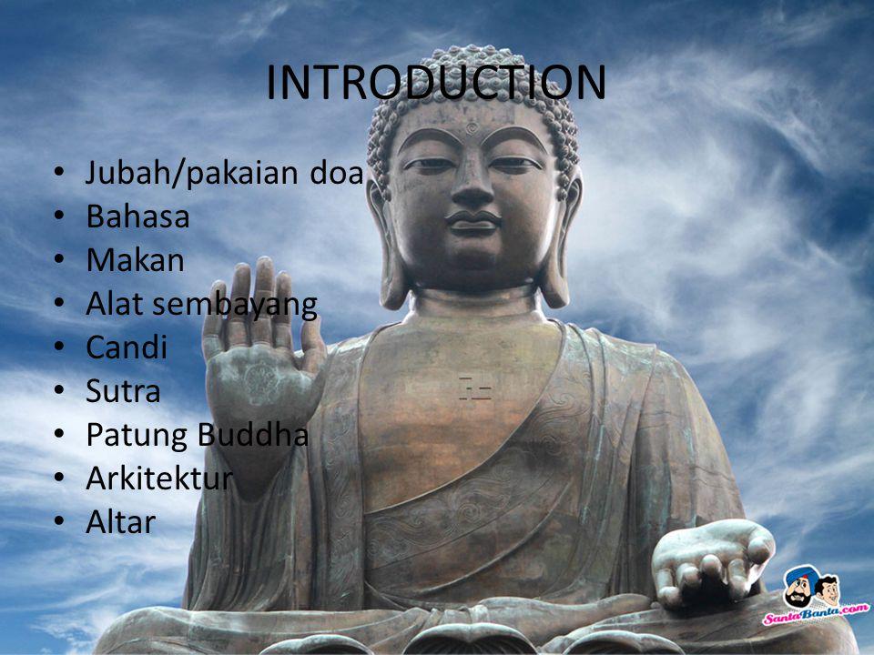 INTRODUCTION Jubah/pakaian doa Bahasa Makan Alat sembayang Candi Sutra
