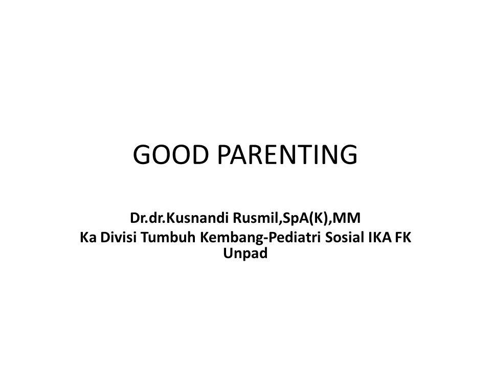 GOOD PARENTING Dr.dr.Kusnandi Rusmil,SpA(K),MM