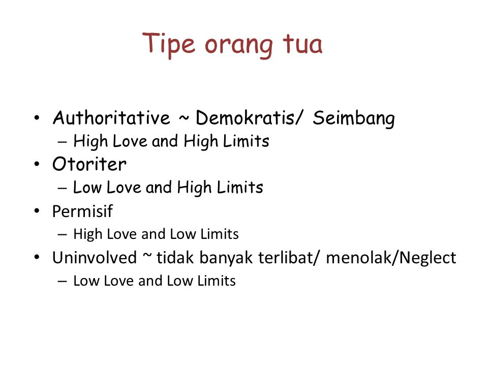 Tipe orang tua Authoritative ~ Demokratis/ Seimbang Otoriter Permisif