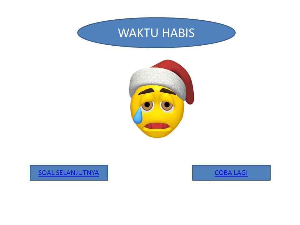 WAKTU HABIS SOAL SELANJUTNYA COBA LAGI
