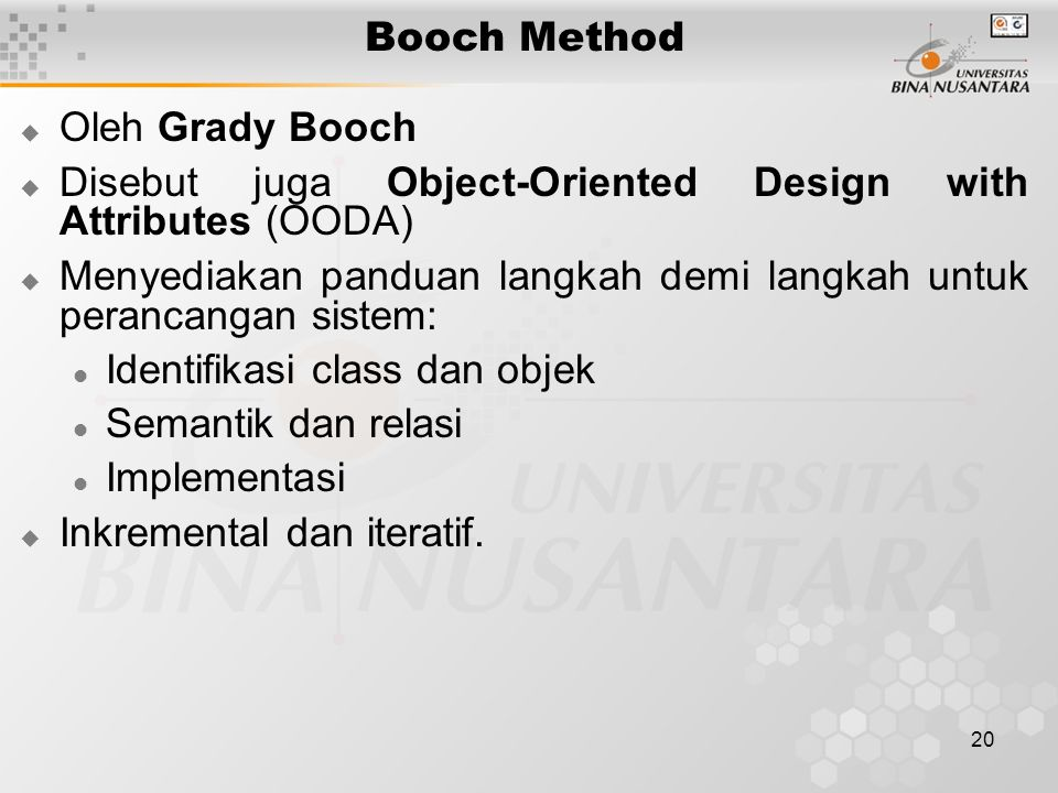Booch Method Oleh Grady Booch. Disebut juga Object-Oriented Design with Attributes (OODA)