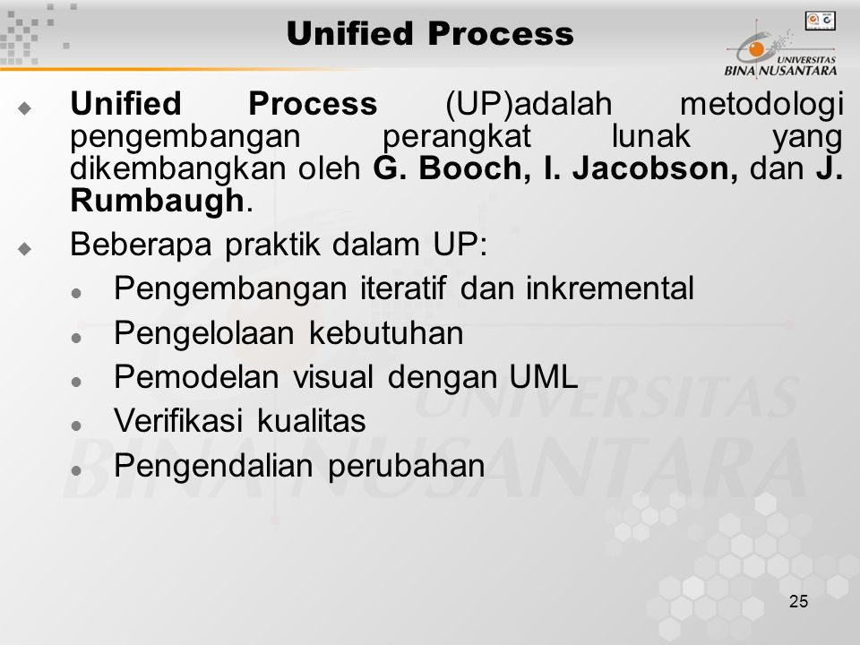 Unified Process Unified Process (UP)adalah metodologi pengembangan perangkat lunak yang dikembangkan oleh G. Booch, I. Jacobson, dan J. Rumbaugh.