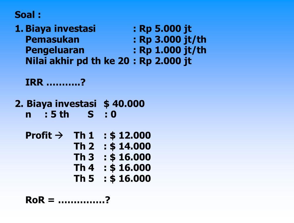 Soal : Biaya investasi : Rp 5.000 jt. Pemasukan : Rp 3.000 jt/th. Pengeluaran : Rp 1.000 jt/th.