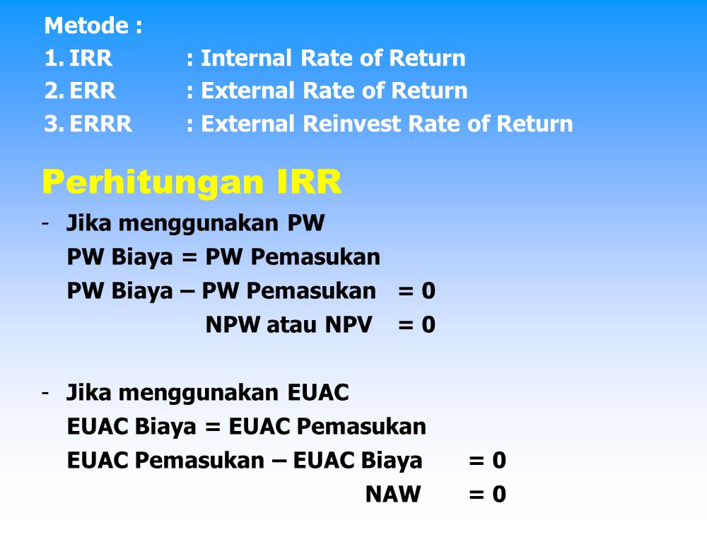 Perhitungan IRR Metode : IRR : Internal Rate of Return