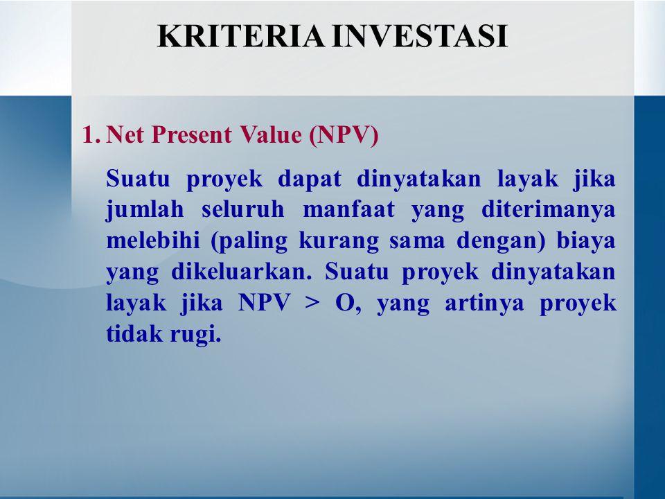 KRITERIA INVESTASI 1. Net Present Value (NPV)
