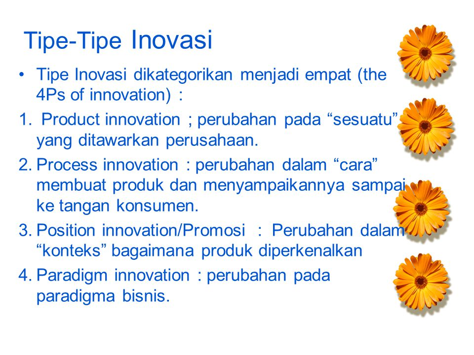 Tipe-Tipe Inovasi Tipe Inovasi dikategorikan menjadi empat (the 4Ps of innovation) :