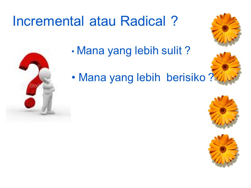 Incremental atau Radical