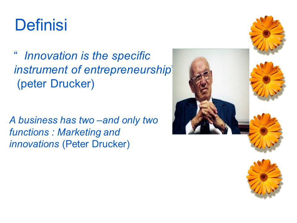 Definisi Innovation is the specific instrument of entrepreneurship