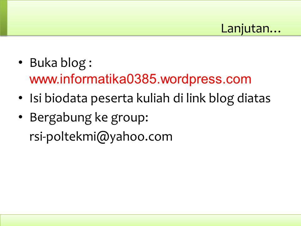 Lanjutan… Buka blog : www.informatika0385.wordpress.com. Isi biodata peserta kuliah di link blog diatas.