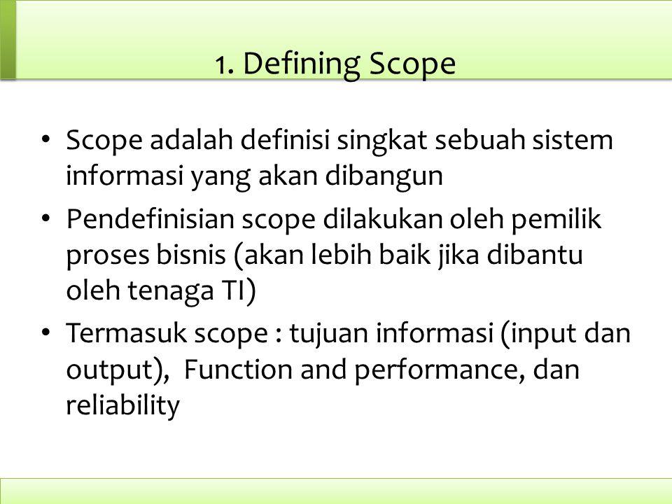 1. Defining Scope Scope adalah definisi singkat sebuah sistem informasi yang akan dibangun.