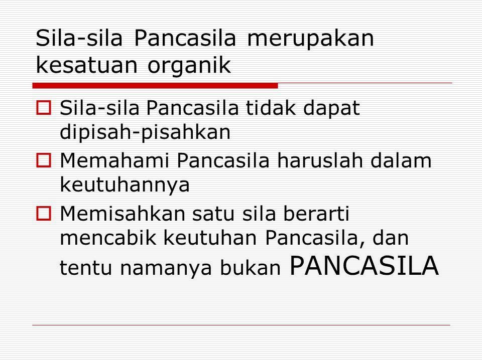 Sila-sila Pancasila merupakan kesatuan organik