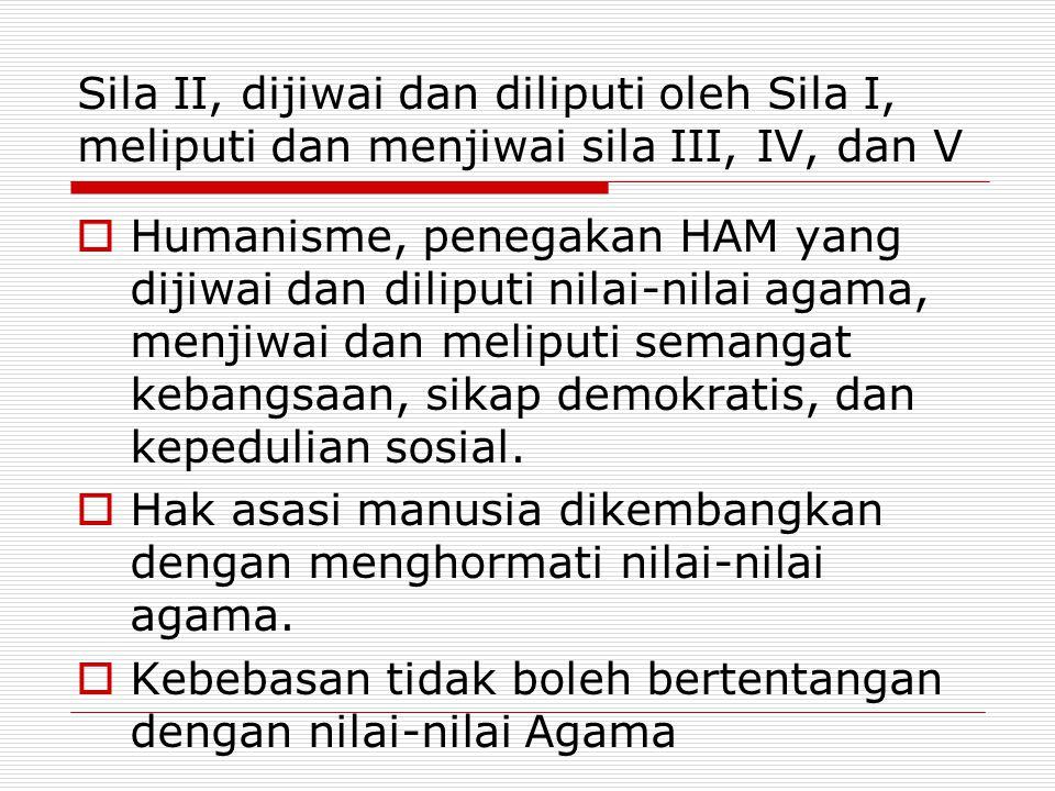 Sila II, dijiwai dan diliputi oleh Sila I, meliputi dan menjiwai sila III, IV, dan V