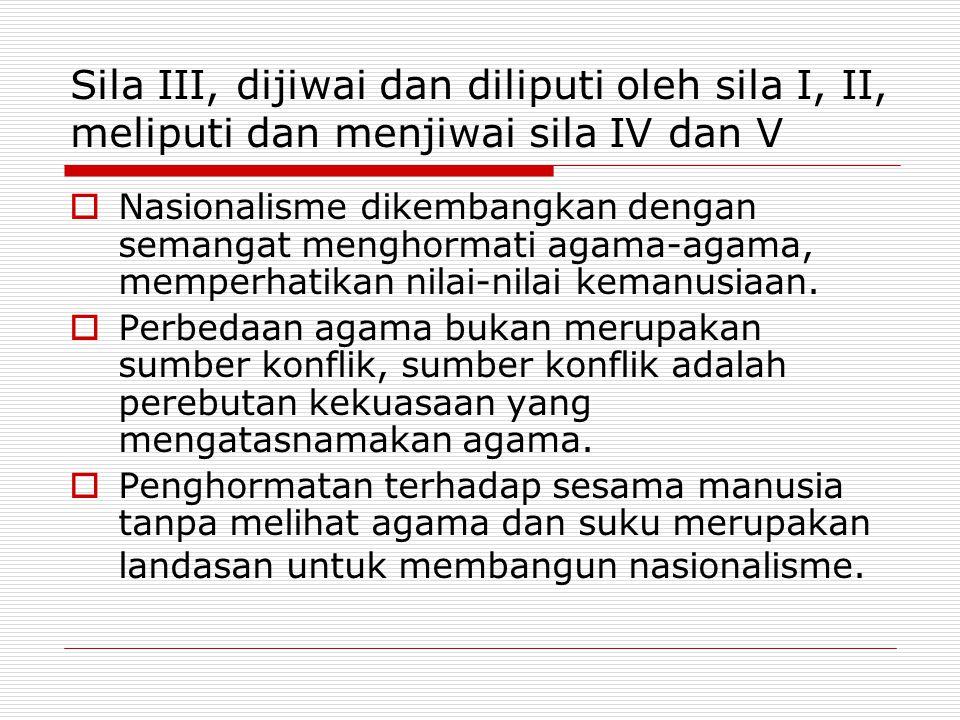Sila III, dijiwai dan diliputi oleh sila I, II, meliputi dan menjiwai sila IV dan V