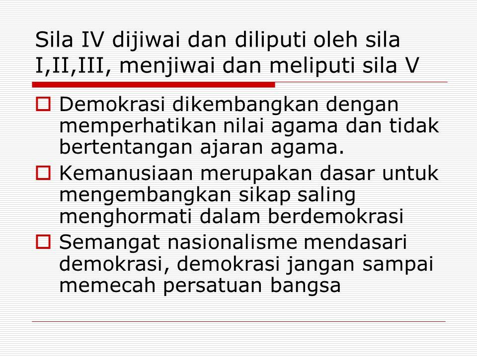 Sila IV dijiwai dan diliputi oleh sila I,II,III, menjiwai dan meliputi sila V