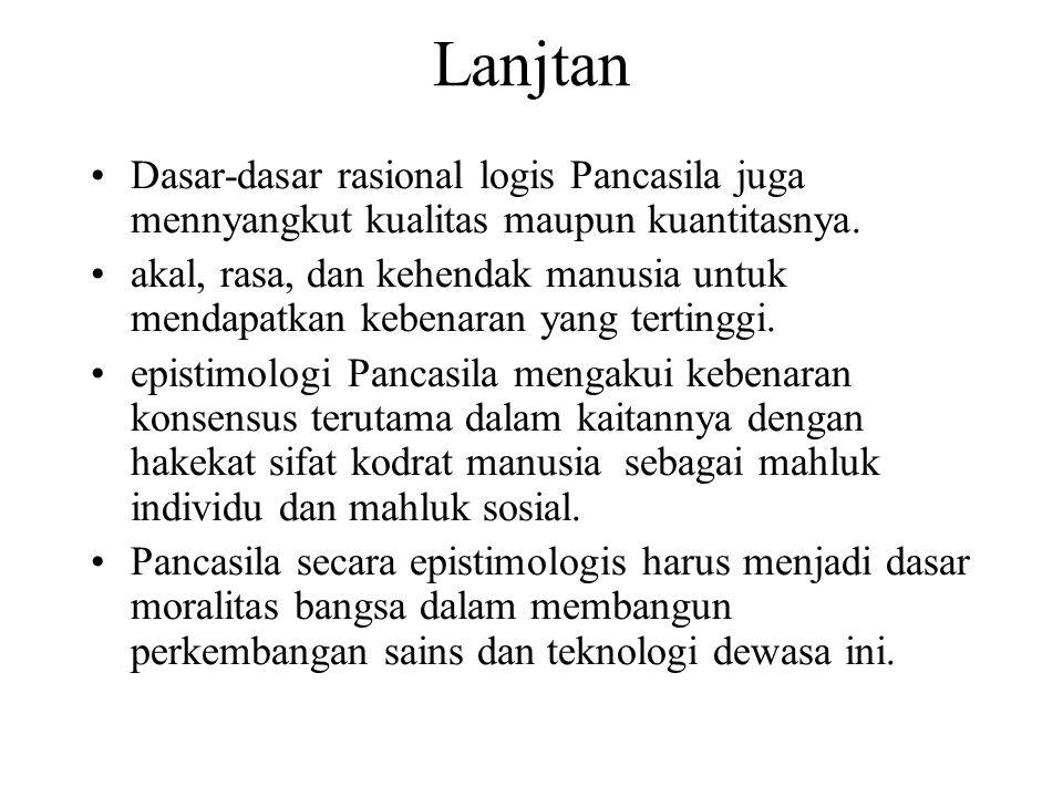 Lanjtan Dasar-dasar rasional logis Pancasila juga mennyangkut kualitas maupun kuantitasnya.