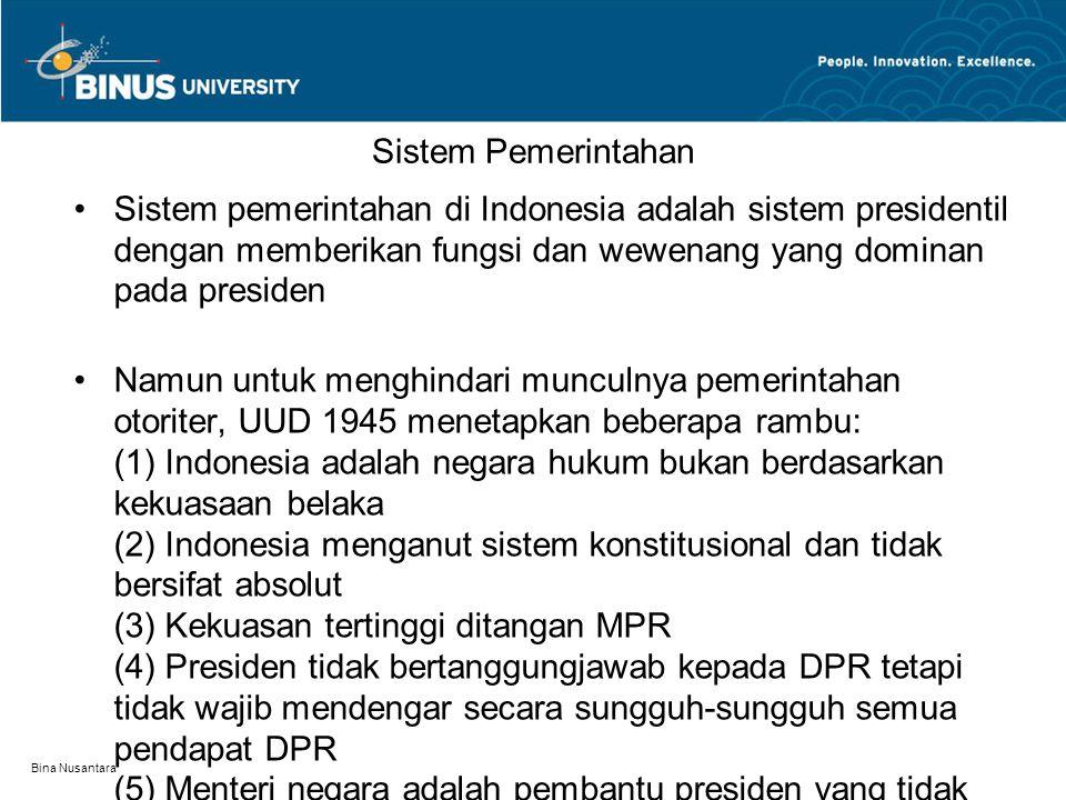 Sistem Pemerintahan Sistem pemerintahan di Indonesia adalah sistem presidentil dengan memberikan fungsi dan wewenang yang dominan pada presiden.