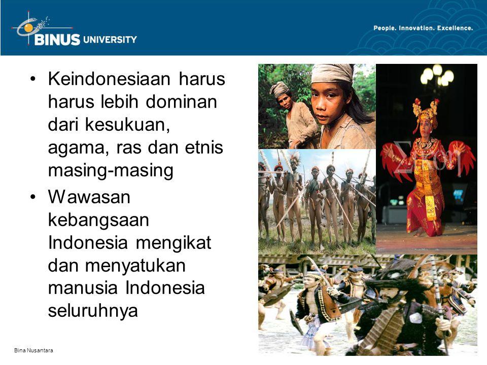 Keindonesiaan harus harus lebih dominan dari kesukuan, agama, ras dan etnis masing-masing